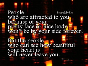 People who can see how beautiful your heart is will never leave