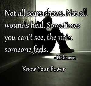 Not all scars shows, not all wounds heal