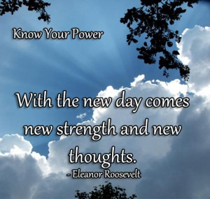 The new day comes new strength and new thoughts