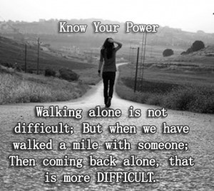 Walking alone is not difficult