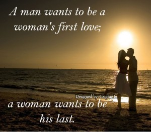 A man wants to be a womans first love