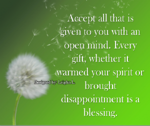 Accept all that is given to you with an open mind