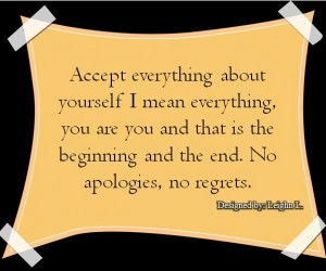 Accept everything about yourself i mean everything