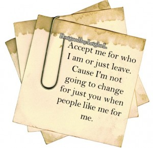 Accept me for who i am or just leave