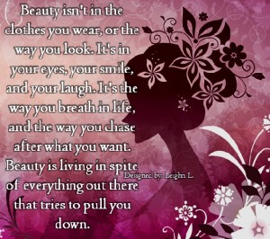 Beauty isnt in the clothes you wear or the way you look