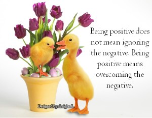 Being positive does not mean ignoring the negative