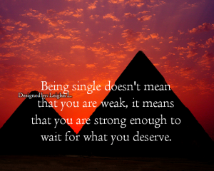 Being single doesnt mean that you are weak