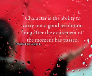 Character is the ability to carry out a good resolution