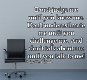 Dont judge me until you know me
