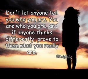 Dont let anyone tell you who you are