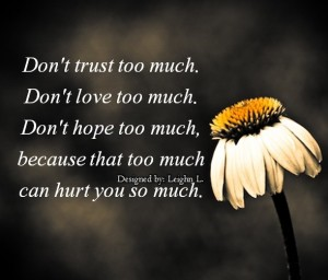 Dont trust too much dont love too much