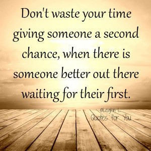 Dont waste your time giving someone a second chance