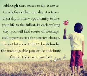 Each day is a new opportunity to live your life to the fullest