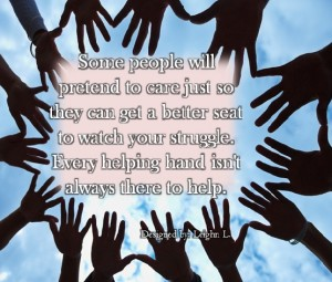 Every helping hand isnt always there to help