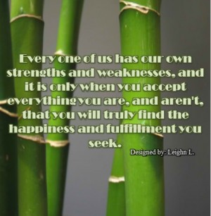 Every one of us has our own strengths and weaknesses
