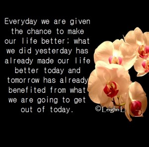 Everyday we are given the chance to make our life better