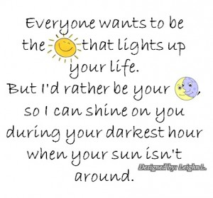 Everyone wants to be the sun that lights up your life