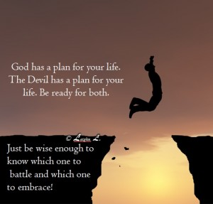 God has a plan for your life the devil has a plan for your life