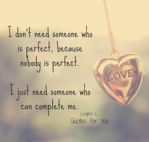 I dont need someone who is perfect because nobody is perfect