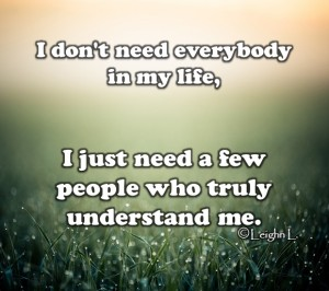 I just need a few people who truly understand me