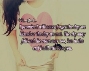 I promise i will never forget the day we kissed or the day we me