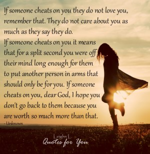 If someone cheats on you they do not love you remember that