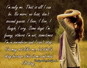 Im only me that is all i can be no more no less dont second gues