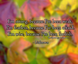 Im strong because ive been weak