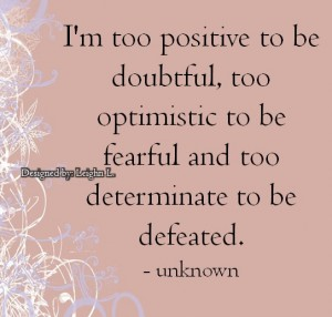 Im too positive to be doubtful