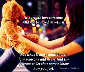 It hurts love someone and not loved back