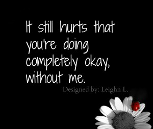It still hurts that youre doing completely okay