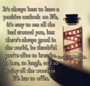 Its always best to have a positive outlook on life