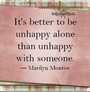 Its better to be unappy alone