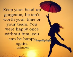 Keep your head up gorgeous he isnt worth your time or your tears