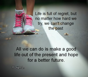 Life is full of regret but no matter how hard we try