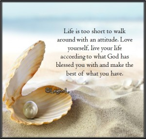 Life is too short to walk around with an attitude