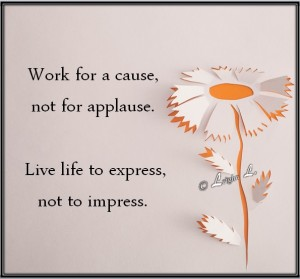Live life to express not to impress
