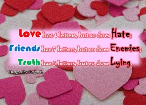 Love has letters but so does hate