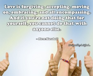 Love is forgiving accepting moving on embracing and all encompas