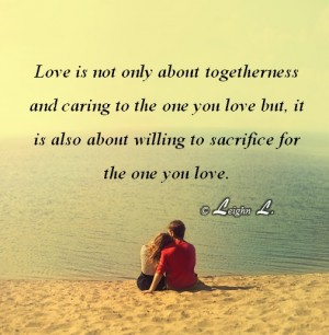 Love is not only about togetherness and caring to the one you lo