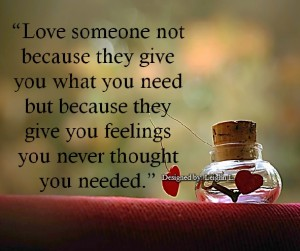 Love someone not because they give you what you need