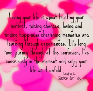 Loving your life is about trusting your instinct taking chances