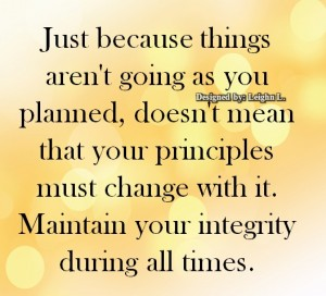 Maintain your integrity during all times