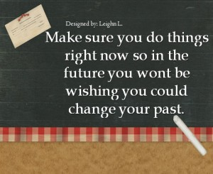 Make sure you do things right now