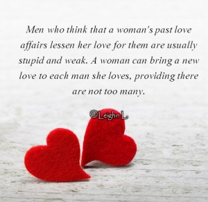 Men who think that a womans past love affairs lessen her love fo