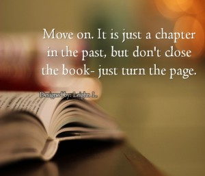 Move on it is just a chapter in the past