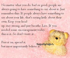 No matter what you do bad or good people are always going to...