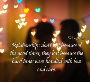 Relationships dont last because of the good times