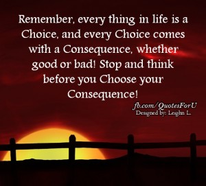 Remember every thing in life is a choice