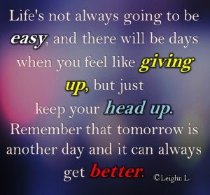 Remember that tomorrow is another day and it can always get bett